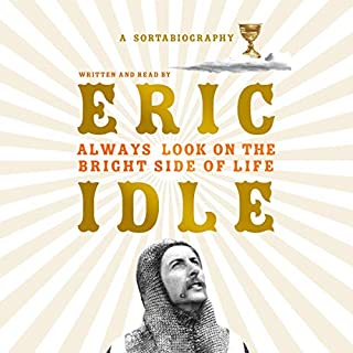 Always Look on the Bright Side of Life     A Sortabiography              By:                                                                                                                                 Eric Idle                               Narrated by:                                                                                                                                 Eric Idle                      Length: 8 hrs and 12 mins     319 ratings     Overall 4.6