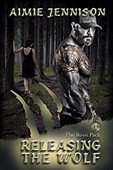 Releasing the Wolf (The Rossi Pack Book 1) by [Aimie Jennison]