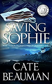 Saving Sophie: Book Seven In The Bodyguards Of L.A. County Series by [Cate Beauman]