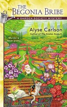 The Begonia Bribe (A Garden Society Mystery Book 2) by [Alyse Carlson]