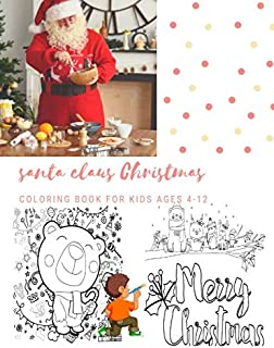 Santa Claus Christmas Coloring Book For Kids Ages 4-12: Christmas Gifts For Boy , Girls & Preschool Toddlers 1st 2nd 3rd 4th Grade - 100 Pages Vol 11
