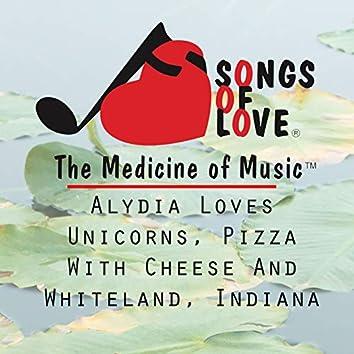 Alydia Loves Unicorns, Pizza With Cheese and Whiteland, Indiana