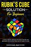 Rubik s Cube Solution for Beginners: A Simple Step-by-Step Solution Book for Kids and Beginners with Instructions and Pictures in Color