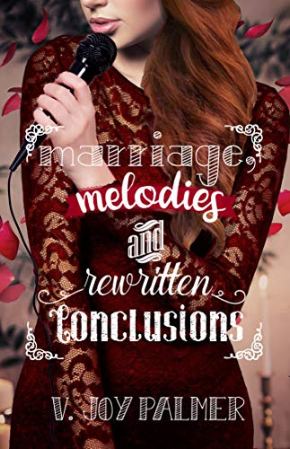 Marriage, Melodies, and Rewritten Conclusions by [V. Joy Palmer]