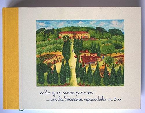 In giro senza pensieri ... per la Toscana appartata n. 3. unbeschwerte Reise durch die verborgene Toskana nr. 3