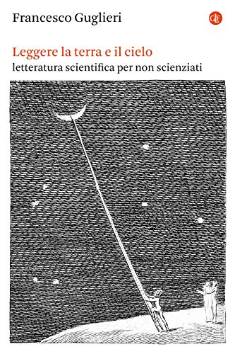 Leggere la terra e il cielo: Letteratura scientifica per non scienziati