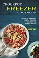 Crockpot Freezer Cookbook: Best Freezable Meals Recipes for Busy Family (Delicious and Easy Recipes to Feed Your Whole Family)