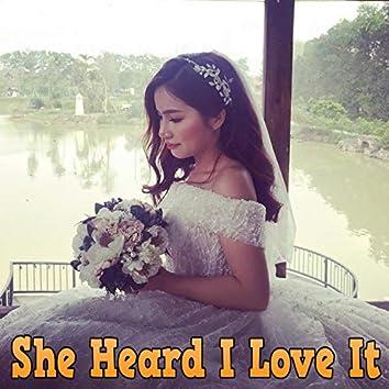 She Heard I Love It