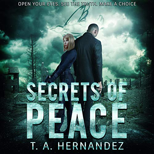 Secrets of Peace: A Dystopian Thriller Novel Audiobook By T. A. Hernandez cover art