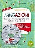 Navigazioni. Percorsi e strumenti per orientarsi nella scuola che cambia. Scienze e tecnologia. Con CD-ROM (Vol. 3)
