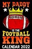 My Daddy Is The Football King Calendar 2022: Funny Football Dad - Father Son Football Fans Themed Calendar 2022 Cover Appointment Planner Book & Organizer For Daily Notes