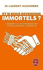 Et si nous devenions immortels ? - Comment la technomédecine va bouleverser l humanité de Laurent Alexandre