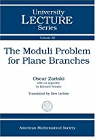 The Moduli Problem for Plane Branches (University Lecture Series)