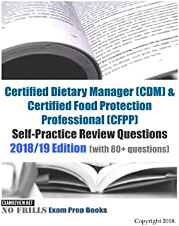 Certified Dietary Manager (CDM) & Certified Food Protection Professional (CFPP) ExamFOCUS Essential Study References: 2018/19 Edition: (Focusing on laws, nutrition, food processing and storage)