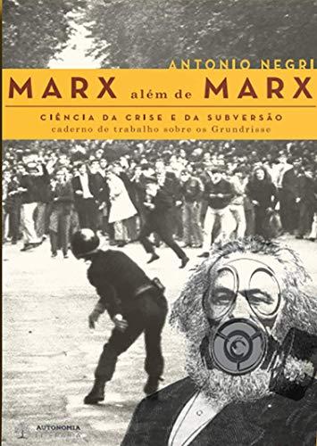 Marx Além de Marx: Ciência da Crise e da Subversão - Caderno de Trabalho Sobre os Grundrisse