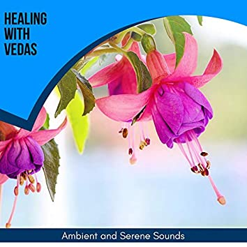 Healing With Vedas - Ambient And Serene Sounds