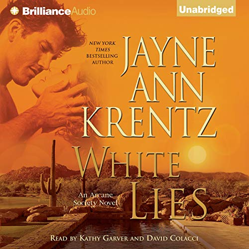 White Lies     Arcane Society, Book 2              By:                                                                                                                                 Jayne Ann Krentz                               Narrated by:                                                                                                                                 David Colacci,                                                                                        Kathy Garver                      Length: 8 hrs and 48 mins     394 ratings     Overall 4.3
