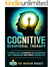 Cognitive Behavioral Therapy - 11 Simple CBT Techniques to Strengthen Self-Awareness and Overcome Anxiety, Depression and Intrusive Thoughts (Cognitive Behavior Therapy - CBT)