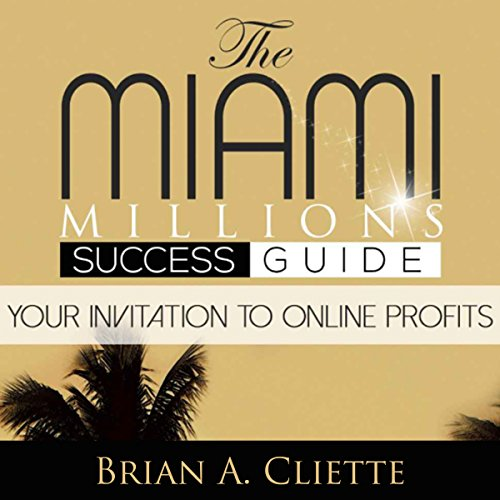 The MiamiMillions Online Success Guide: Your Invitation to Making Profits Online & Achieving Your Goals audiobook cover art