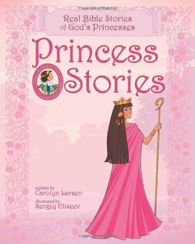Princess Stories: Real Bible Stories of God's Princesses