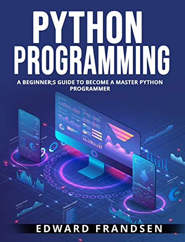 Python Programming: A Beginner's Guide To Become A Master Python Programmer Front Cover