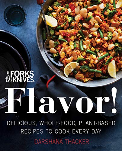 Forks Over Knives: Flavor!: Delicious, Whole-Food, Plant-Based Recipes to Cook Every Day