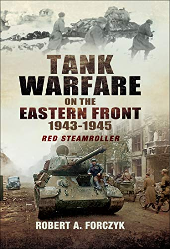 Tank Warfare on the Eastern Front, 1943–1945: Red Steamroller (English Edition)
