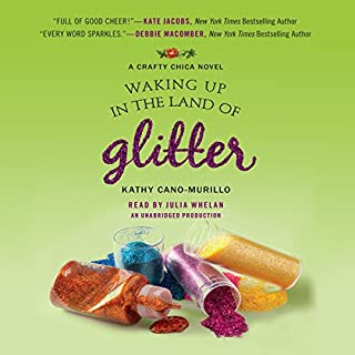 Waking Up in the Land of Glitter     A Crafty Chica Novel              By:                                                                                                                                 Kathy Cano-Murillo                               Narrated by:                                                                                                                                 Julia Whelan                      Length: 10 hrs and 17 mins     18 ratings     Overall 4.2