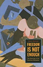 Freedom Is Not Enough: The Opening of the American Workplace