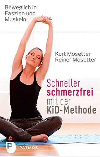Schneller schmerzfrei mit der KiD-Methode - Beweglich in Faszien und Muskeln