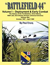 BATTLEFIELD 44: Volume I - Deployment & Early Combat: The History of the 1st Battalion, 52nd Infantry, 198th LIB, 23rd Infantry Division (Americal Division), Vietnam War (Volume 1)