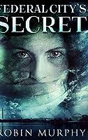 Federal City's Secret: Large Print Hardcover Edition