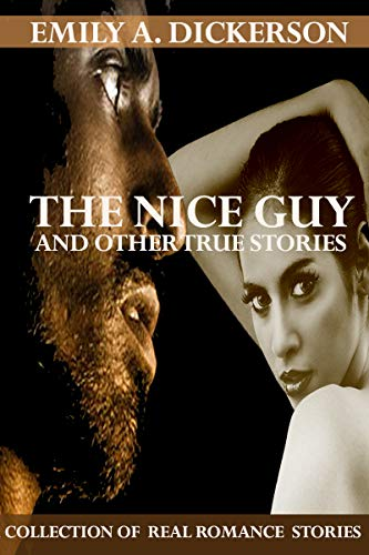 The Nice Guy And Other True Stories : Real LOVE Romance and Erotica Stories (English Edition)
