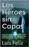 Los Héroes sin Capas: Ángeles de Batas blancas y de colores luchan por salvar vidas en los hospitales de América.