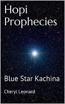 Hopi Prophecies: Blue Star Kachina by [Cheryl Leonard]