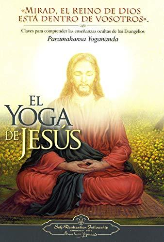 El Yoga De Jesús: Claves Para Comprender Las Enseanzas Ocultas de Los Evangelios