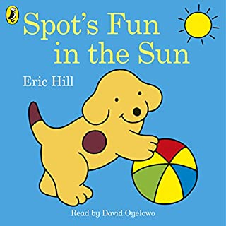 Spot: Fun in the Sun                   By:                                                                                                                                 Eric Hill                               Narrated by:                                                                                                                                 David Oyelowo                      Length: 26 mins     Not rated yet     Overall 0.0