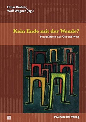 Kein Ende mit der Wende?: Perspektiven aus Ost und West (Sachbuch Psychosozial)