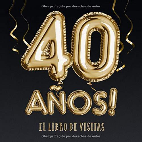 40 años - El libro de visitas: Decoración para el 40 cumpleaños – Regalos para hombre y mujer - 40 años - Edición Globos Oro Negro - Libro de firmas para felicitaciones y fotos de los invitados