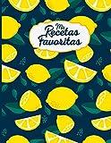 Mis Recetas Favoritas: Cuaderno de recetas, Libro de recetas mis platos, Libro de recetas en blanco para anotar hasta 100 recetas y notas - cubierta de limón