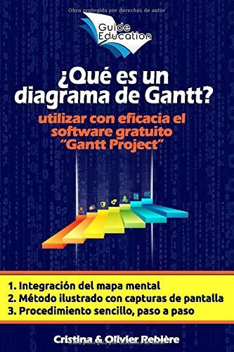 ¿Qué es un diagrama de Gantt?: Comprender y utilizar con eficacia el software libre Gantt Project para la gestión de proyectos (Guide Education)