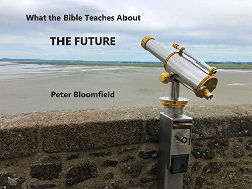 What The Bible Teaches About The Future (English Edition)