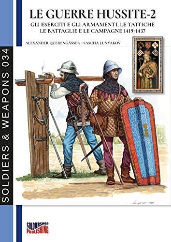 Le guerre Hussite - Vol. 2: Gli esrciti e gli armamenti, le tattiche, le battaglie e le campagne 1419-1437 (Soldiers & Weapons 34) (Italian Edition)