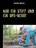 Nur ein Stift und ein GPS-Gerät: mein Buch übers Geocachen (German Edition)