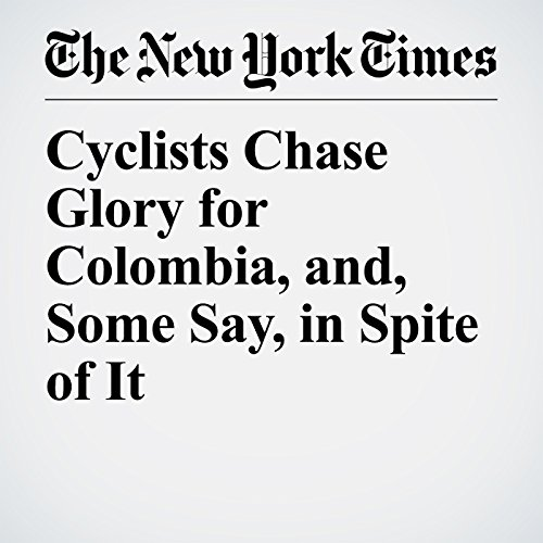 Cyclists Chase Glory for Colombia, and, Some Say, in Spite of It copertina