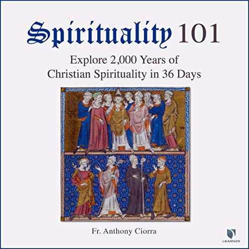 Spirituality 101: Explore 2,000 Years of Christian Spirituality in 36 Days copertina
