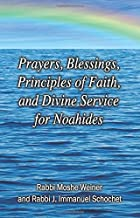 Prayers, Blessings, Principles of Faith, and Divine Service for Noahides