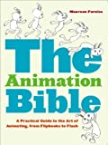 The Animation Bible: A Practical Guide to the Art of Animating from Flipbooks to Flash - Maureen Furniss