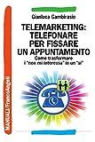 Telemarketing: telefonare per fissare un appuntamento. Come trasformare i non mi interessa in un sì (Manuali Vol. 197) (Italian Edition)
