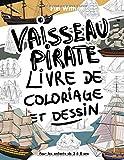 Vaisseau Pirate Livre de Coloriage et Dessin: Pour les enfants de 3 à 8 ans: Amusez-vous à colorier des bateaux de pirates et à dessiner les parties ... à colorier pour les enfants jusqu'à 8 ans.